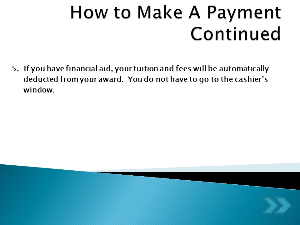 5. If you have financial aid, your tuition and fees will be automatically deducted from your award.