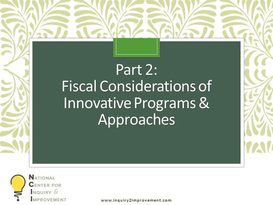 www.inquiry2improvement.com Part 2: Fiscal Considerations of Innovative Programs & Approaches