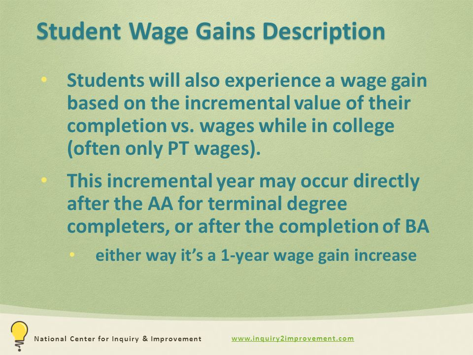 www.inquiry2improvement.com National Center for Inquiry & Improvement Student Wage Gains Description Students will also experience a wage gain based on the incremental value of their completion vs.
