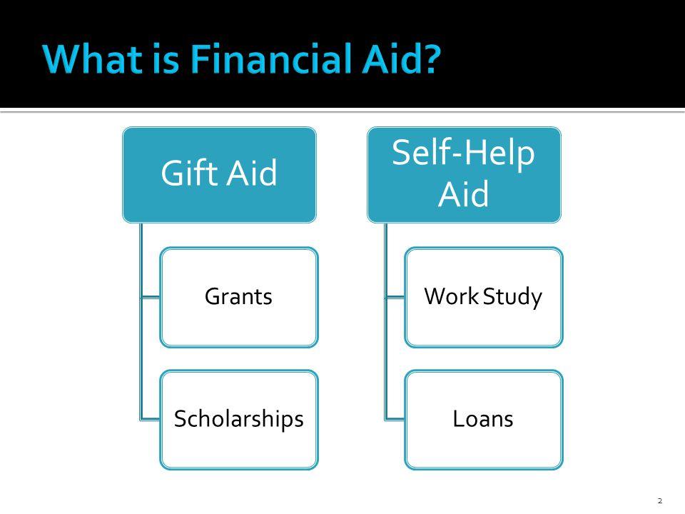 Gift Aid GrantsScholarships Self-Help Aid Work StudyLoans 2