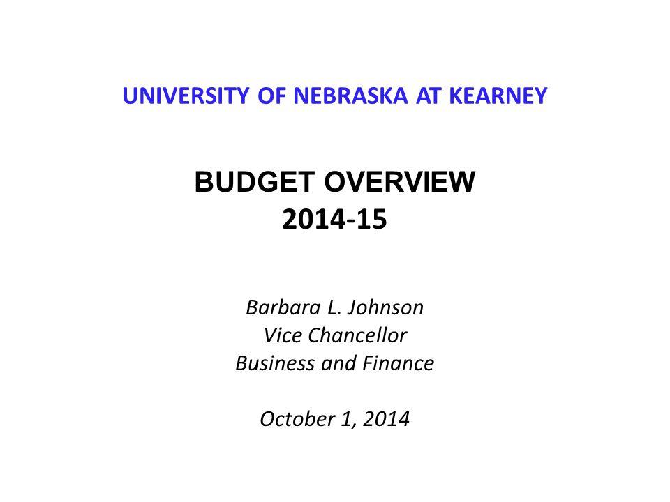 UNIVERSITY OF NEBRASKA AT KEARNEY BUDGET OVERVIEW 2014-15 Barbara L.
