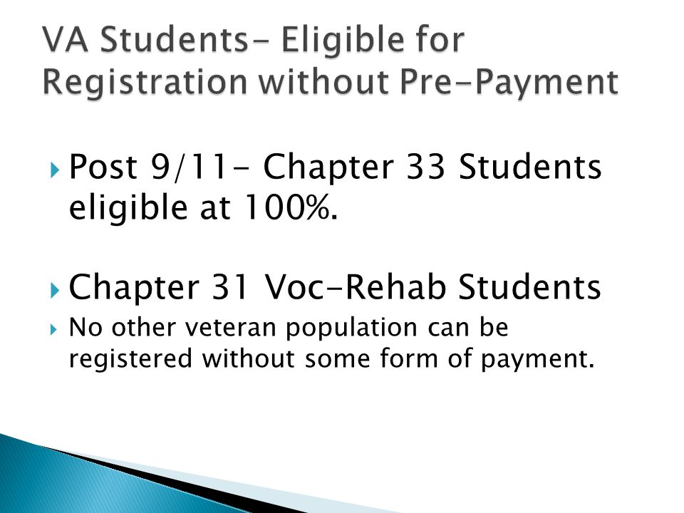  Post 9/11- Chapter 33 Students eligible at 100%.