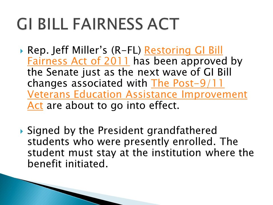  Rep. Jeff Miller's (R-FL) Restoring GI Bill Fairness Act of 2011 has been approved by the Senate just as the next wave of GI Bill changes associat