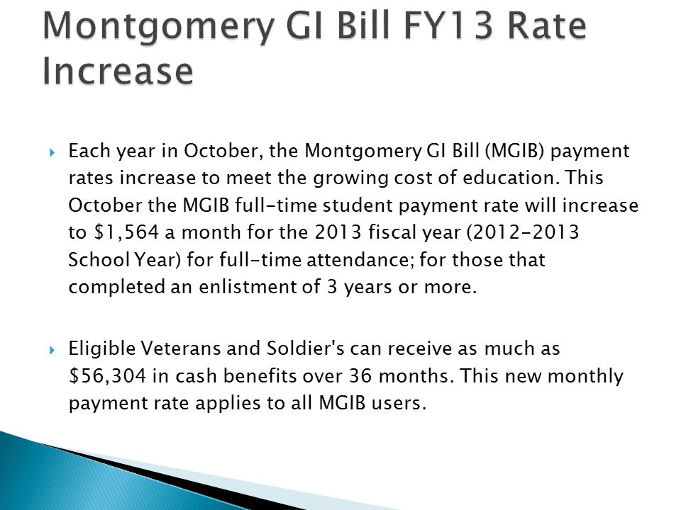  Each year in October, the Montgomery GI Bill (MGIB) payment rates increase to meet the growing cost of education.