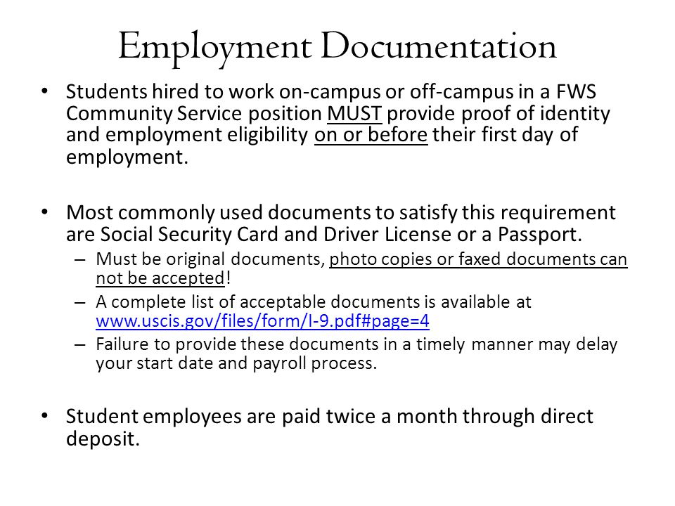 Employment Documentation Students hired to work on-campus or off-campus in a FWS Community Service position MUST provide proof of identity and employment eligibility on or before their first day of employment.