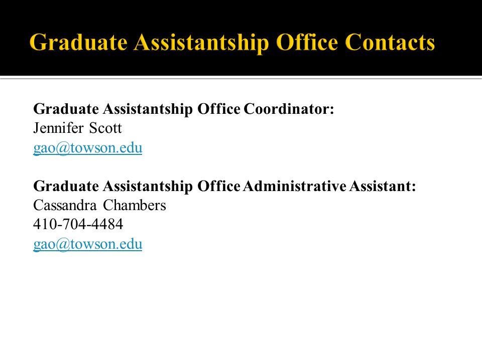 Graduate Assistantship Office Coordinator: Jennifer Scott gao@towson.edu Graduate Assistantship Office Administrative Assistant: Cassandra Chambers 410-704-4484 gao@towson.edu