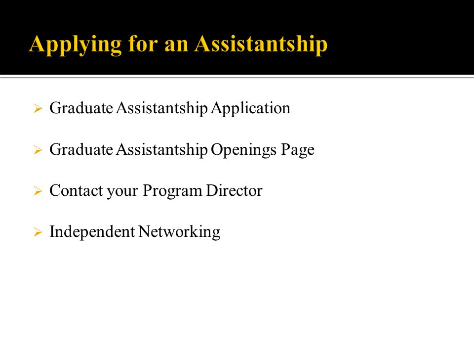  Graduate Assistantship Application  Graduate Assistantship Openings Page  Contact your Program Director  Independent Networking