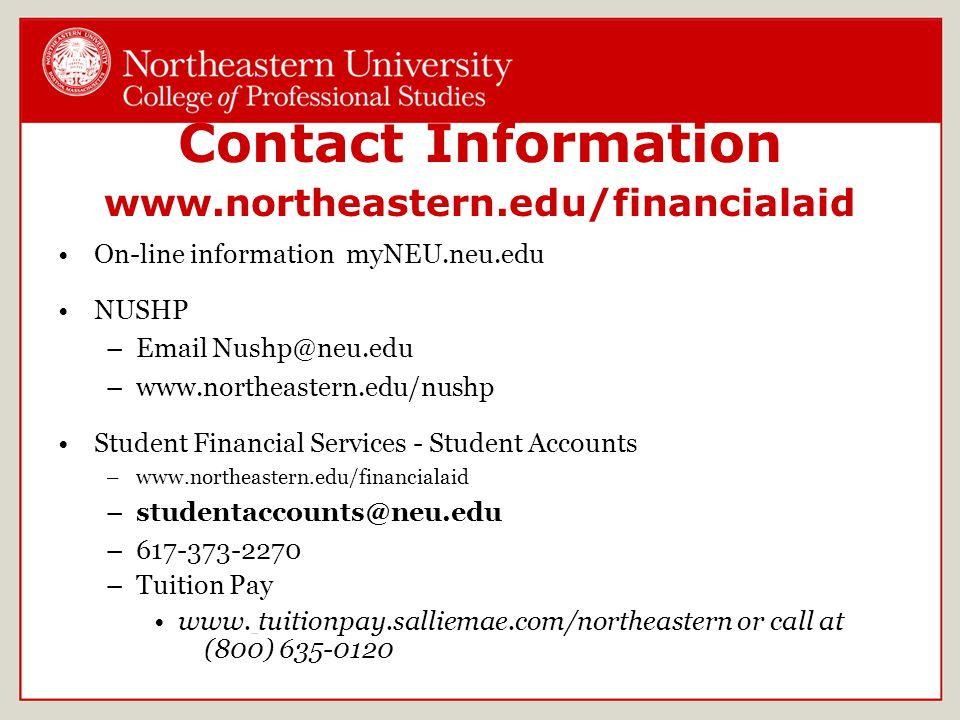 Contact Information www.northeastern.edu/financialaid On-line information myNEU.neu.edu NUSHP –Email Nushp@neu.edu –www.northeastern.edu/nushp Student Financial Services - Student Accounts –www.northeastern.edu/financialaid –studentaccounts@neu.edu –617-373-2270 –Tuition Pay www.