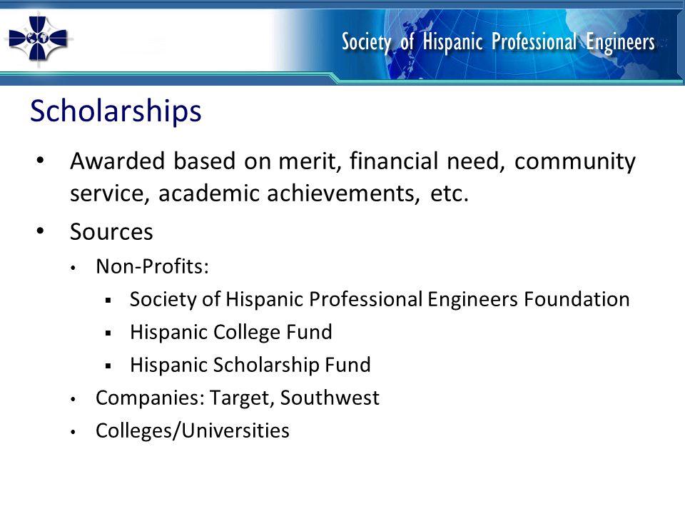 Scholarships Awarded based on merit, financial need, community service, academic achievements, etc.