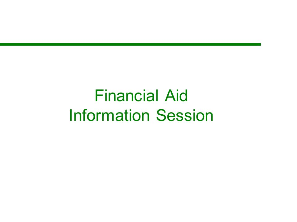 Agenda Application Process How is aid determined.What are the different types of financial aid.