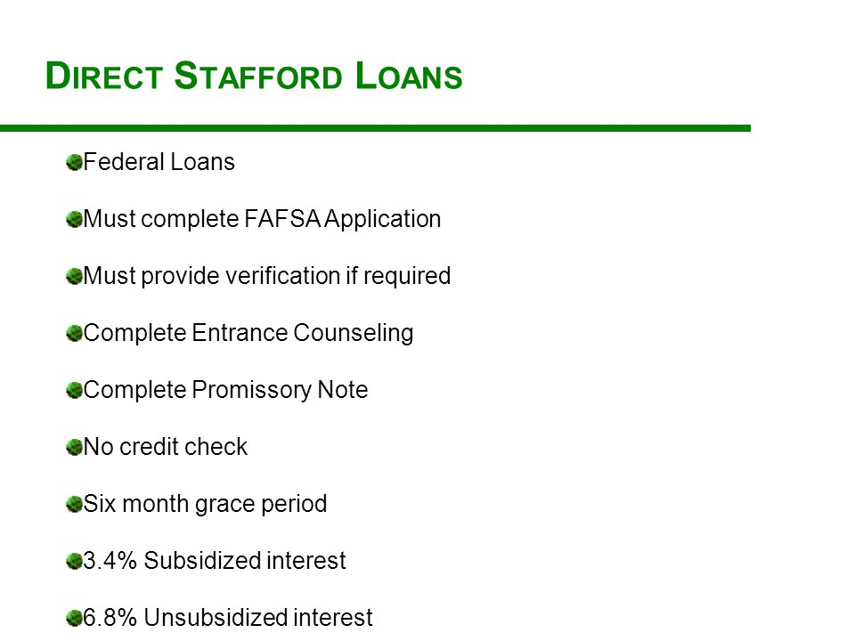 PLUS L OANS Federal Loans Loan is in parent's name Subject to credit check Different terms than Student Loans FAFSA must be completed by student Verification must be completed if required Can defer PLUS Loans now 7.9% interest