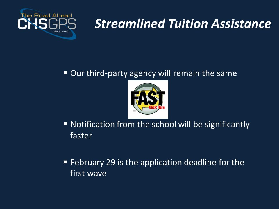 Streamlined Tuition Assistance  Our third-party agency will remain the same  Notification from the school will be significantly faster  February 29 is the application deadline for the first wave