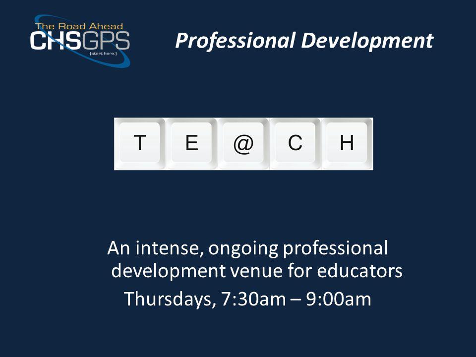 Professional Development An intense, ongoing professional development venue for educators Thursdays, 7:30am – 9:00am