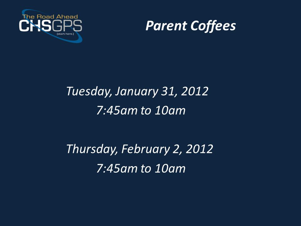 Parent Coffees Tuesday, January 31, 2012 7:45am to 10am Thursday, February 2, 2012 7:45am to 10am
