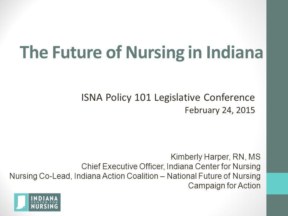 Indiana Center for Nursing (ICN) Vision The ICN shall serve as a unified voice for the profession of nursing in Indiana to: Assure a highly qualified nursing workforce prepared to meet the demand of a dynamic healthcare system Promote Indiana as a destination state for nursing practice