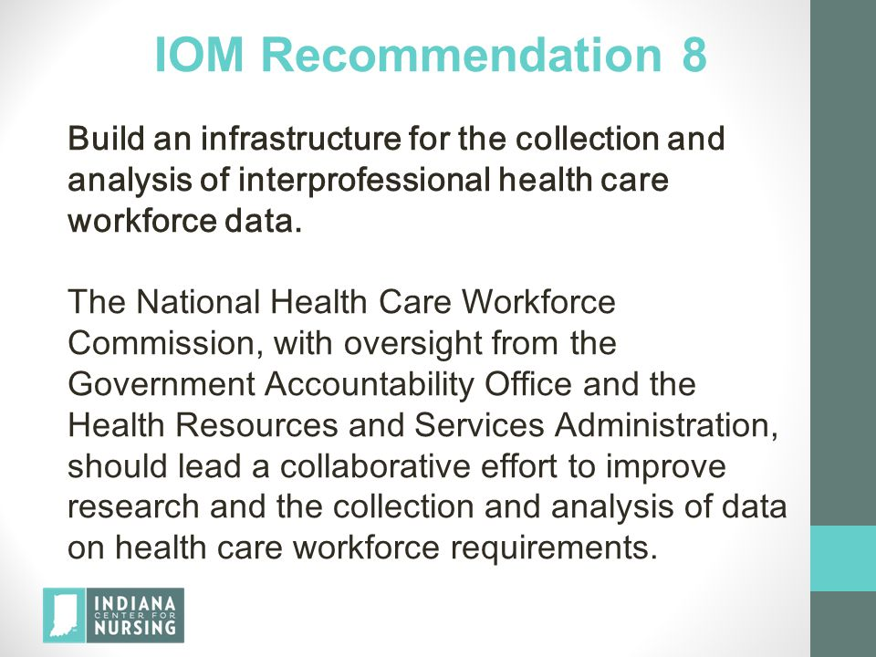 IOM Recommendation 8 Build an infrastructure for the collection and analysis of interprofessional health care workforce data. The National Health Care