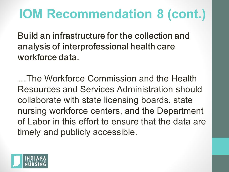 IOM Recommendation 8 (cont.) Build an infrastructure for the collection and analysis of interprofessional health care workforce data. …The Workforce C