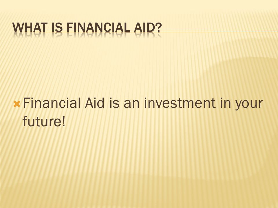 Financial Aid is an investment in your future!