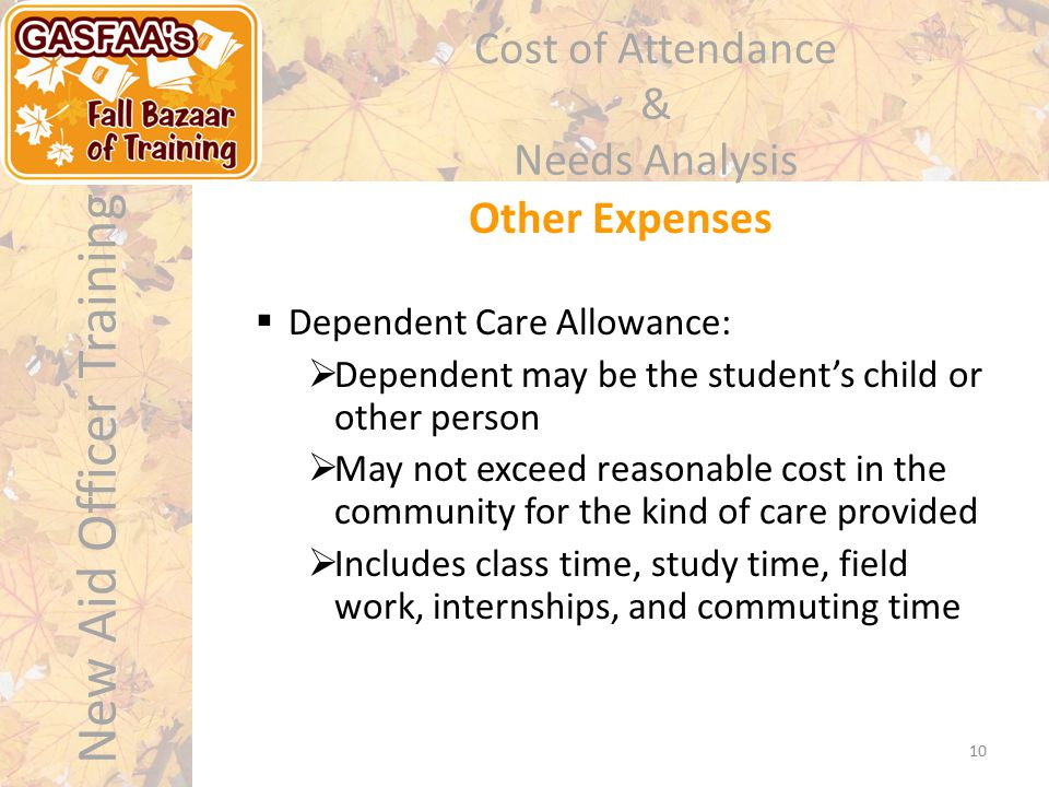 New Aid Officer Training Cost of Attendance & Needs Analysis Other Expenses 10  Dependent Care Allowance:  Dependent may be the student's child or o