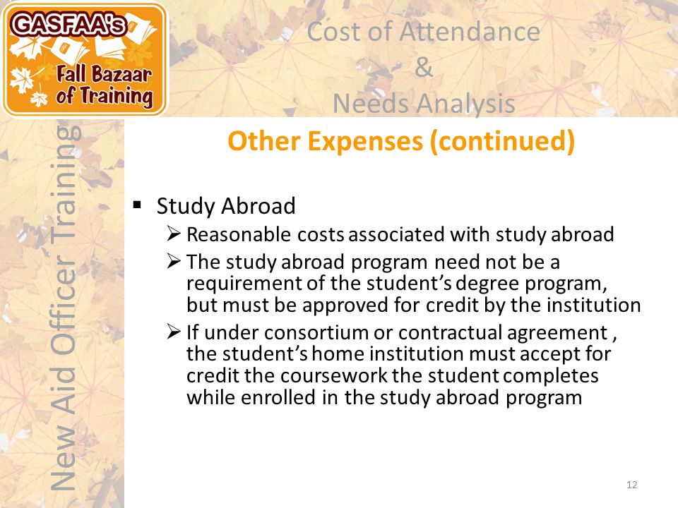 New Aid Officer Training Cost of Attendance & Needs Analysis  Study Abroad  Reasonable costs associated with study abroad  The study abroad program