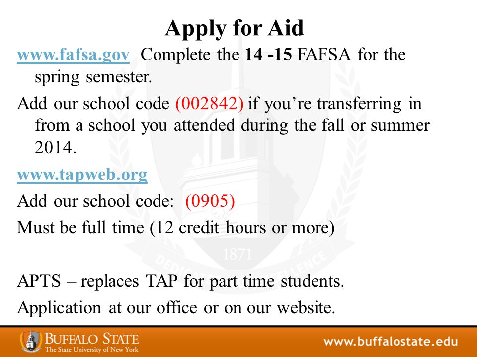 Apply for Aid www.fafsa.govwww.fafsa.gov Complete the 14 -15 FAFSA for the spring semester.