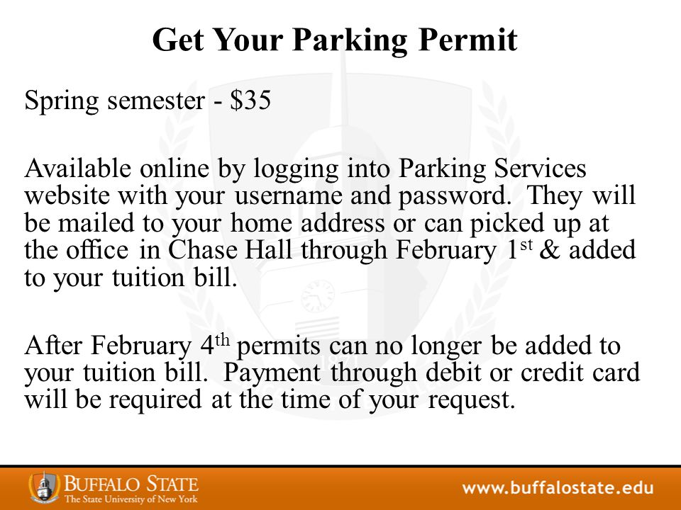Get Your Parking Permit Spring semester - $35 Available online by logging into Parking Services website with your username and password.