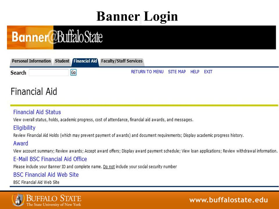 You Must Complete the Process Agree to the terms and conditions and Accept, Reduce or Decline Aid on Banner See our website for instructions http://www.buffalostate.edu/financialaid/ First Time Borrower.