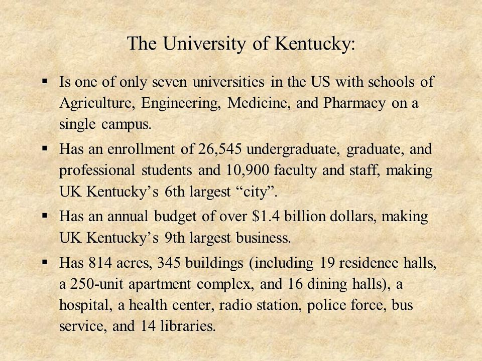 The University of Kentucky:  Is one of only seven universities in the US with schools of Agriculture, Engineering, Medicine, and Pharmacy on a single campus.
