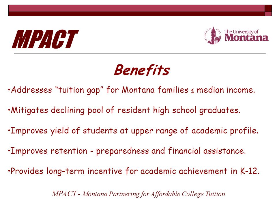 Benefits Addresses tuition gap for Montana families ≤ median income.