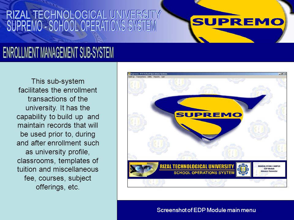 This sub-system facilitates the enrollment transactions of the university. It has the capability to build up and maintain records that will be used pr