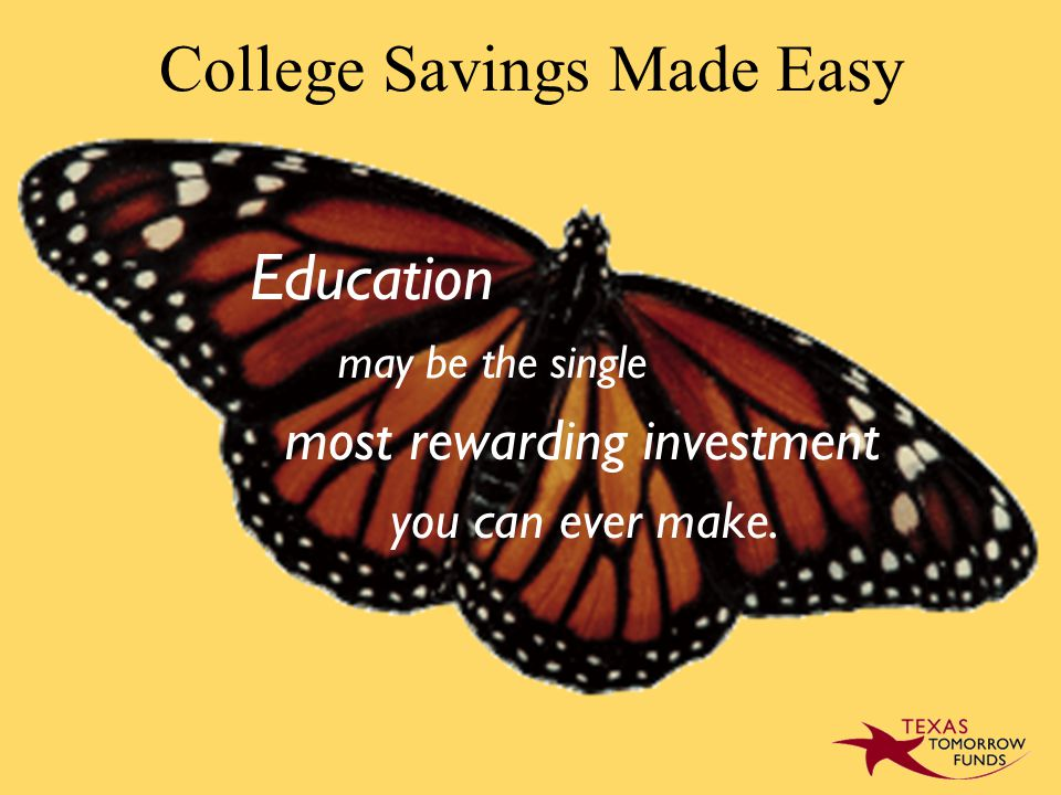 College Savings Made Easy may be the single most rewarding investment you can ever make. Education