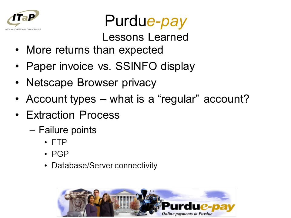 Purdue-pay Lessons Learned More returns than expected Paper invoice vs.