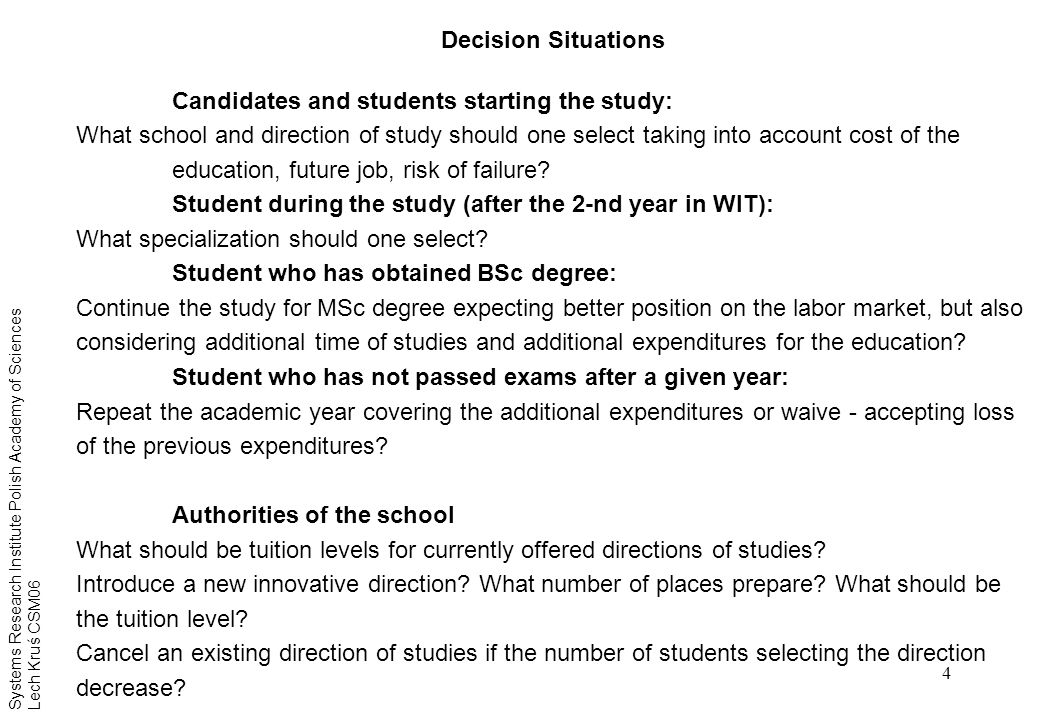 4 Decision Situations Candidates and students starting the study: What school and direction of study should one select taking into account cost of the education, future job, risk of failure.