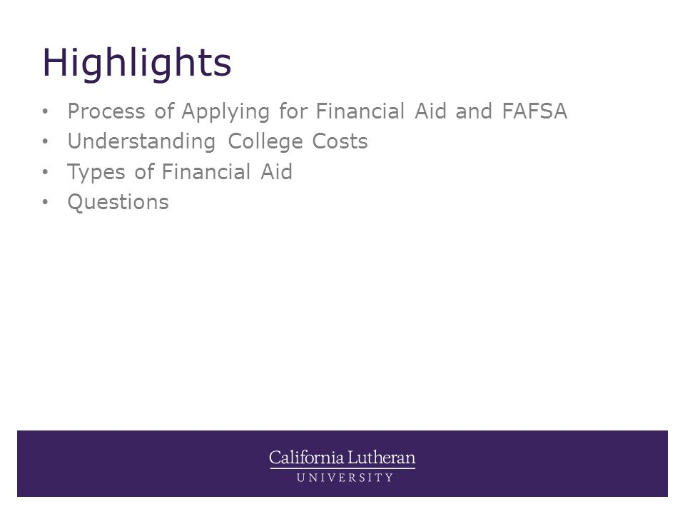 Highlights Process of Applying for Financial Aid and FAFSA Understanding College Costs Types of Financial Aid Questions