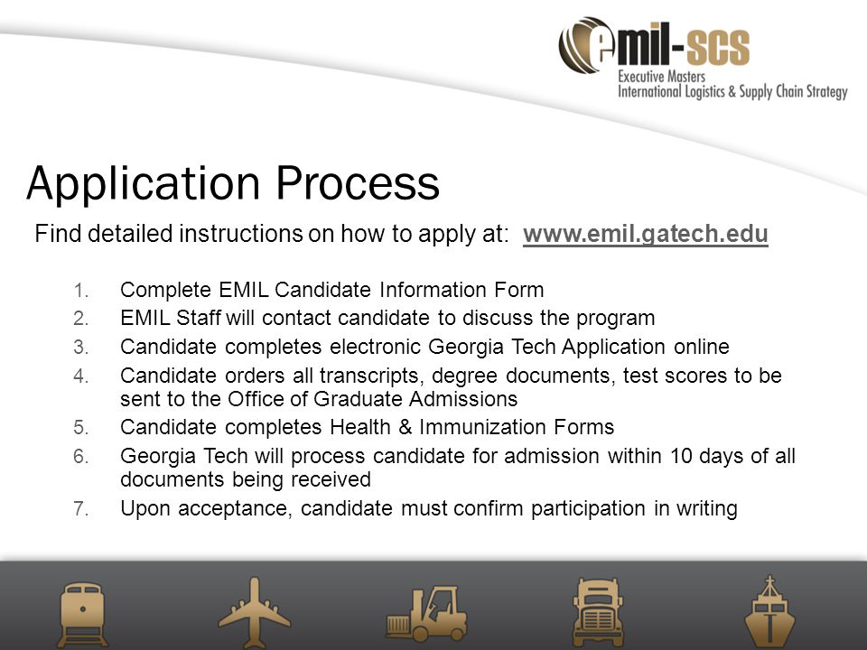 Application Process Find detailed instructions on how to apply at: www.emil.gatech.eduwww.emil.gatech.edu 1.
