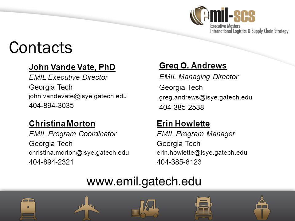Contacts John Vande Vate, PhD EMIL Executive Director Georgia Tech john.vandevate@isye.gatech.edu 404-894-3035 Greg O.