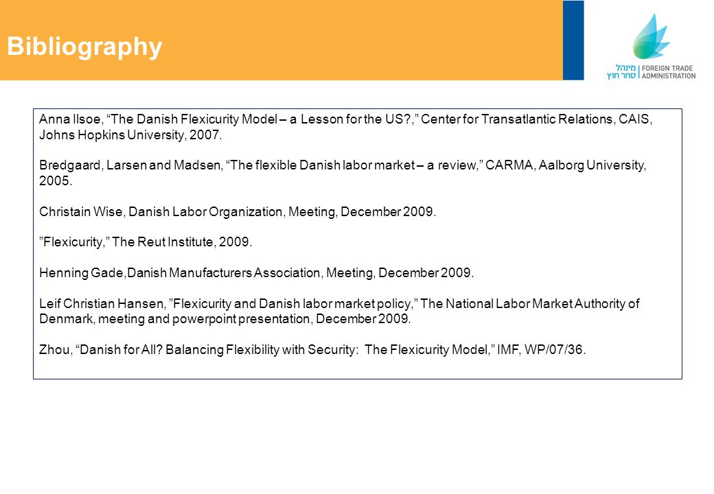 Bibliography Anna Ilsoe, The Danish Flexicurity Model – a Lesson for the US , Center for Transatlantic Relations, CAIS, Johns Hopkins University, 2007.