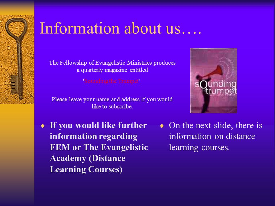 Information about us….  If you would like further information regarding FEM or The Evangelistic Academy (Distance Learning Courses)  On the next sli