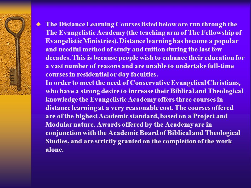  The Distance Learning Courses listed below are run through the The Evangelistic Academy (the teaching arm of The Fellowship of Evangelistic Ministri