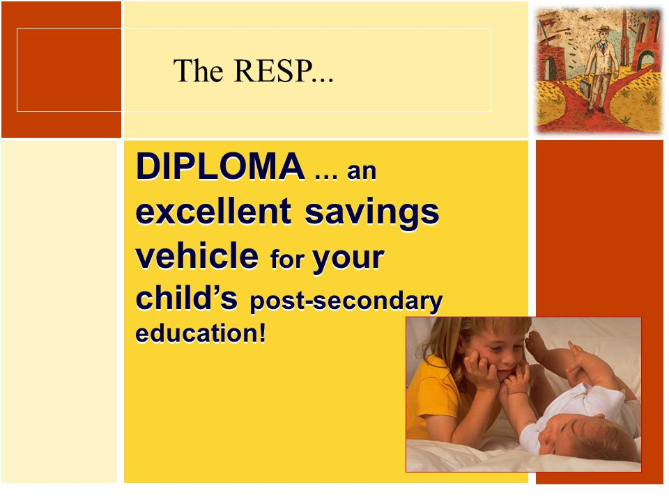 DIPLOMA … an excellent savings vehicle for your child's post-secondary education! The RESP...