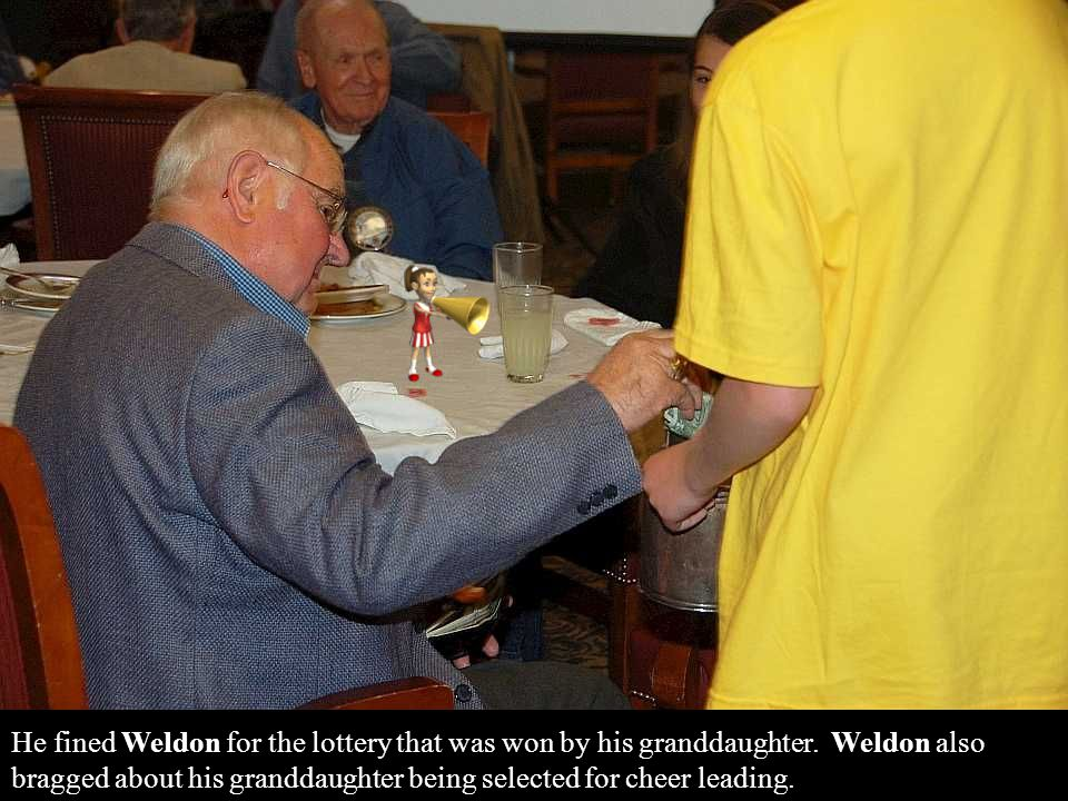 He fined Weldon for the lottery that was won by his granddaughter. Weldon also bragged about his granddaughter being selected for cheer leading.