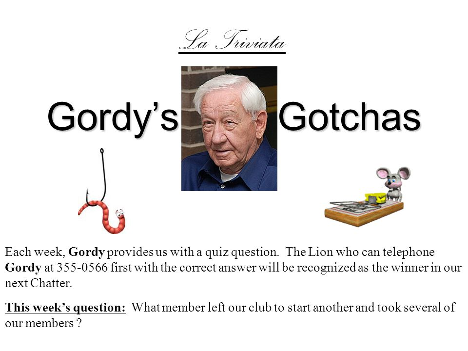 Gordy's Gotchas Each week, Gordy provides us with a quiz question.