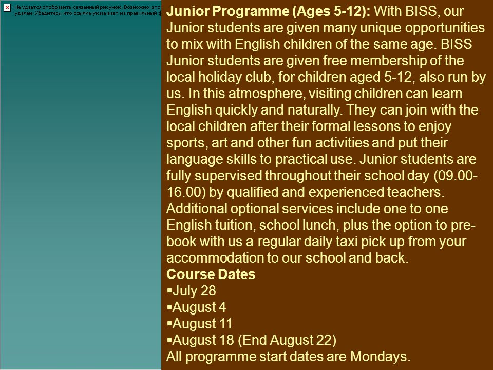 Junior Programme (Ages 5-12): With BISS, our Junior students are given many unique opportunities to mix with English children of the same age. BISS Ju