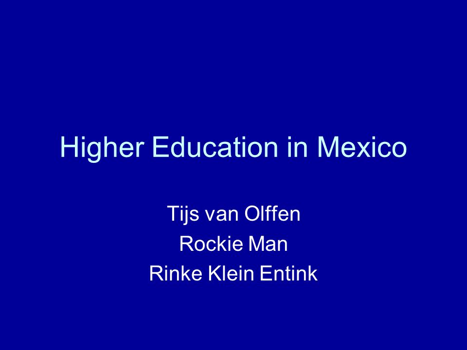 Higher Education in Mexico Tijs van Olffen Rockie Man Rinke Klein Entink