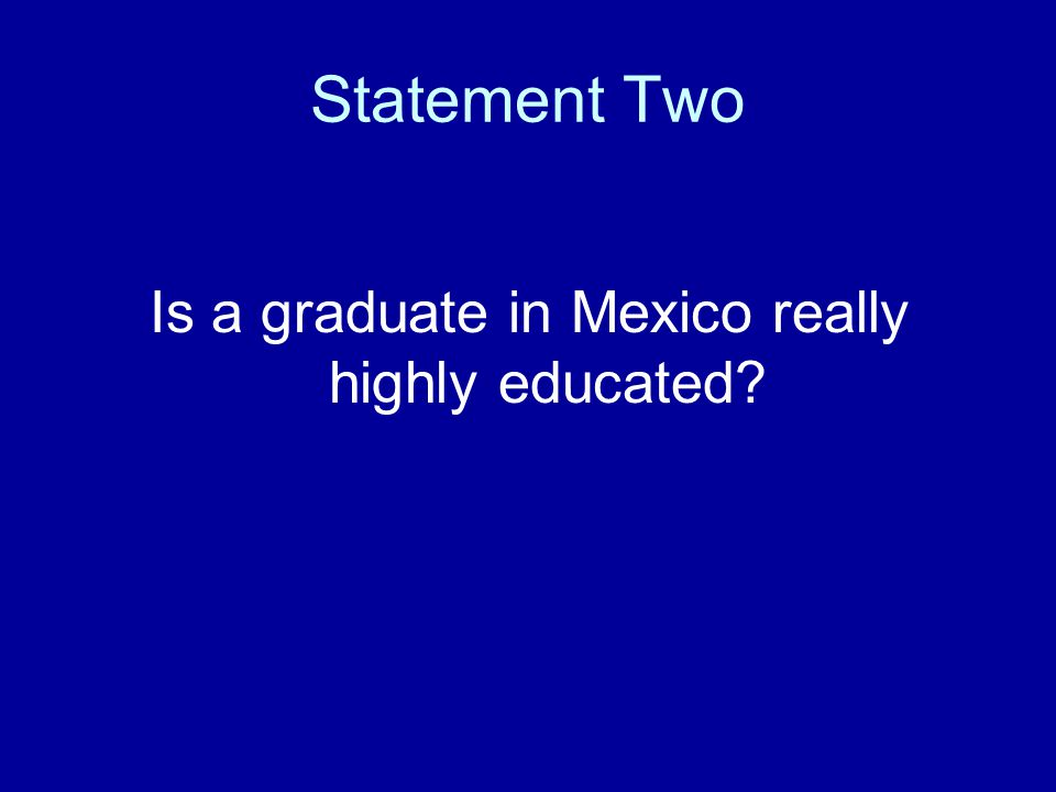 Statement Two Is a graduate in Mexico really highly educated?