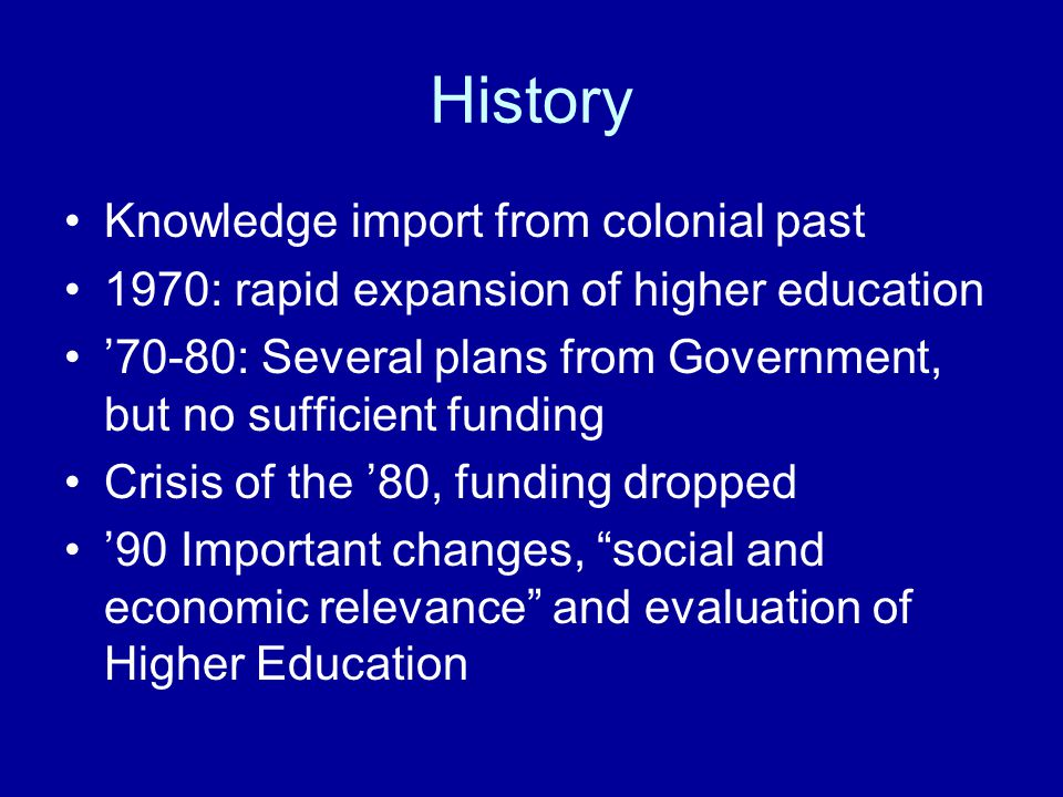 Current situation in short High dropout rate after primary education Selectivity is for social reasons, not a academic selection policy About 2 million students in higher education in the year 2000, largest university, the UNAM Private and Public education Changes in policy for the last years