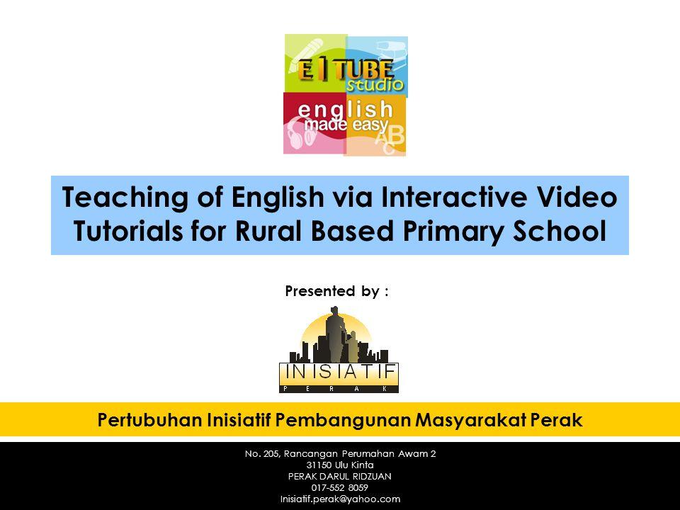 Teaching of English via Interactive Video Tutorials for Rural Based Primary School Pertubuhan Inisiatif Pembangunan Masyarakat Perak Presented by : No