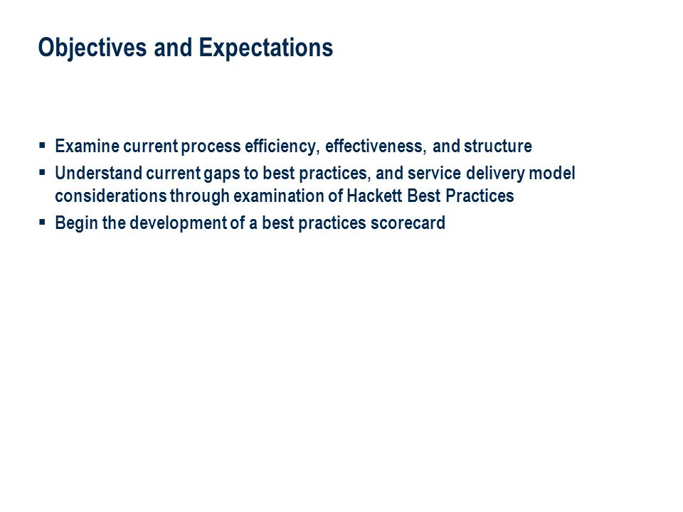 3 Answerthink Overview | June 30, 2003 3 Objectives and Expectations  Examine current process efficiency, effectiveness, and structure  Understand current gaps to best practices, and service delivery model considerations through examination of Hackett Best Practices  Begin the development of a best practices scorecard