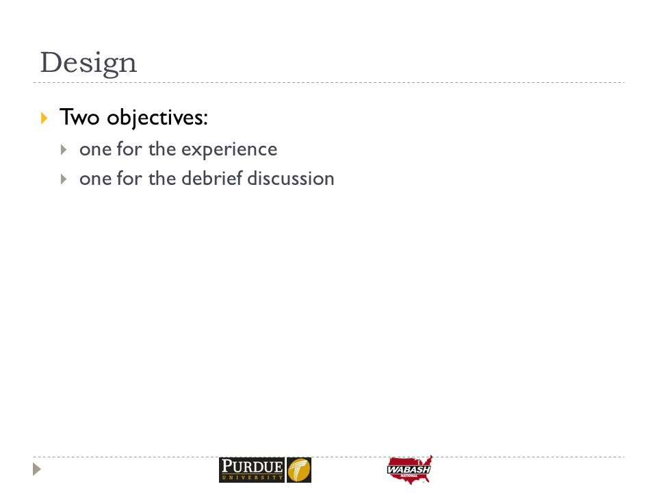 Design  Two objectives:  one for the experience  one for the debrief discussion