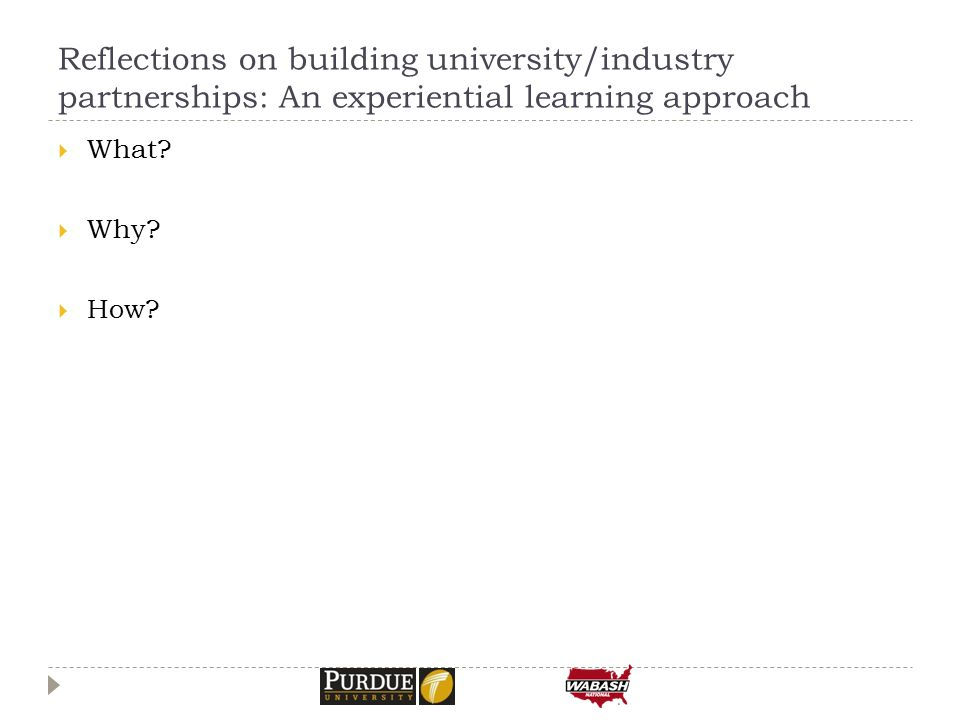 Reflections on building university/industry partnerships: An experiential learning approach  What.